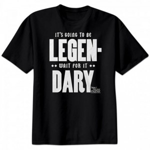 "It's Going To Be Legendary"" Shirt - How I Met Your Mother"